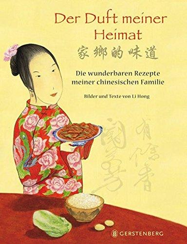 Der Duft meiner Heimat. Die wunderbaren Rezepte meiner chinesischen Familie