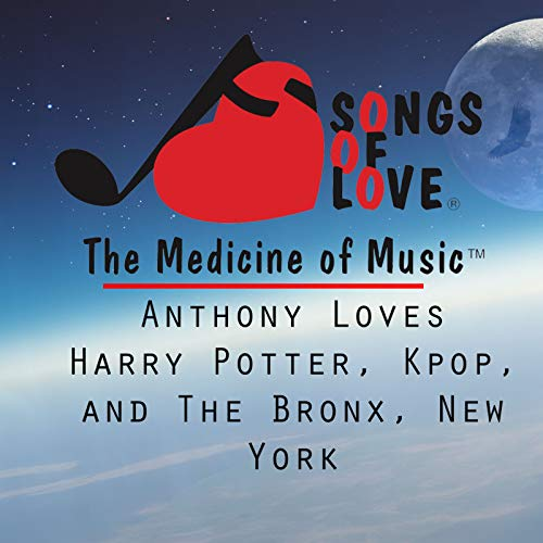 Anthony Loves Harry Potter, K-Pop, and the Bronx, New York