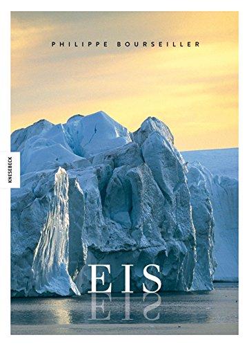 EIS: Das weltweite Porträt eins bedrohten Naturparadieses von der Arktis über die Gebirge und Gletscher zur Antarktis