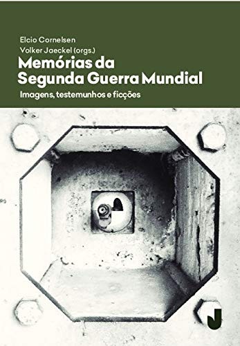 Memórias da Segunda Guerra Mundial: imagens, testemunhos e ficções