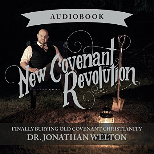New Covenant Revolution                   By:                                                                                                                                 Jonathan Welton                               Narrated by:                                                                                                                                 Jonathan Welton                      Length: 6 hrs and 2 mins     12 ratings     Overall 4.9