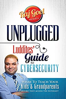 UNPLUGGED Luddite's Guide To CyberSecurity.: What To Teach Your Kids & Grandparents BEFORE They Access The Internet by [Raj Goel]