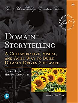 Domain Storytelling: A Collaborative, Visual, and Agile Way to Build Domain-Driven Software (Addison-Wesley Signature Series (Vernon)) by [Stefan Hofer, Henning Schwentner]