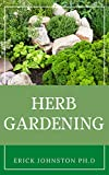 Herb Gardening: Everything You Need To Know About Herbs