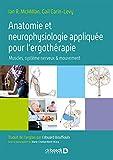 Anatomie et neurophysiologie appliquée pour l'ergothérapie - Muscles, système nerveux, mouvement