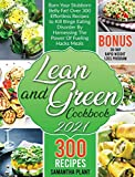 Lean and Green Cookbook 2021: Burn Your Stubborn Belly Fat! Over 300 Effortless Recipes to Kill Binge Eating Disorder By Harnessing The Power Of Fueling Hacks Meals. 30-Day Rapid Weight Loss Program