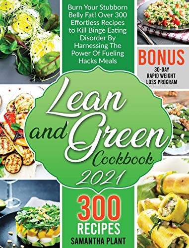 Compare Textbook Prices for Lean and Green Cookbook 2021: Burn Your Stubborn Belly Fat! Over 300 Effortless Recipes to Kill Binge Eating Disorder By Harnessing The Power Of Fueling Hacks Meals. 30-Day Rapid Weight Loss Program  ISBN 9781801728959 by Plant, Samantha