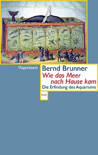 Wie das Meer nach Hause kam - Die Erfindung des Aquariums (Wagenbachs andere Taschenbücher)