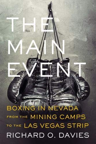 The Main Event: Boxing in Nevada from the Mining Camps to the Las Vegas Strip (Shepperson Series in Nevada History)