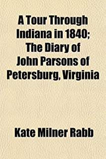 A Tour Through Indiana in 1840; The Diary of John Parsons of Petersburg, Virginia