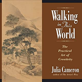 Walking in This World     The Practical Art of Creativity              By:                                                                                                                                 Julia Cameron                               Narrated by:                                                                                                                                 Barbara Caruso                      Length: 6 hrs and 58 mins     132 ratings     Overall 4.1