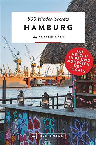 Bruckmann Reiseführer: 500 Hidden Secrets Hamburg. Ein Reiseführer mit garantiert den besten Geheimtipps und Adressen. Neu 2020.: Die besten Tipps und Adressen der Locals