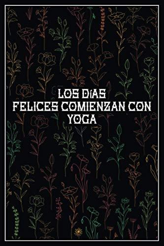 Los días felices comienzan con yoga: 365 días de práctica de yoga para mujeres y niñas - diario de yoga con 365 citas - cuaderno de composición de yoga - yoga 730