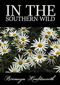 In The Southern Wild (Stories of Life, Stories of Love Book 5) by [Bronwyn Houldsworth]