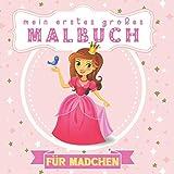 Mein Erstes Großes Malbuch Für Mädchen: Prinzessinnen, Ballerinas, Feen, Sirenen, Einhörner, Katzen, Hunde, Meerestiere. Tolles Geschenk für Mädchen, Kinder von 1-3, 2-5 Jahren