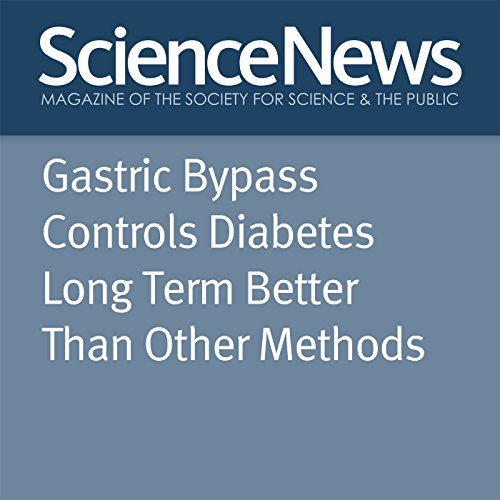 Gastric Bypass Controls Diabetes Long Term Better Than Other Methods audiobook cover art