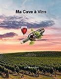 Ma Cave à Vins: Répertoire pour le suivi de votre cave avec la liste des vins et leurs fiches détaillées   Vignoble, Millésime, cru, appellation, quantité en stock, commentaires.