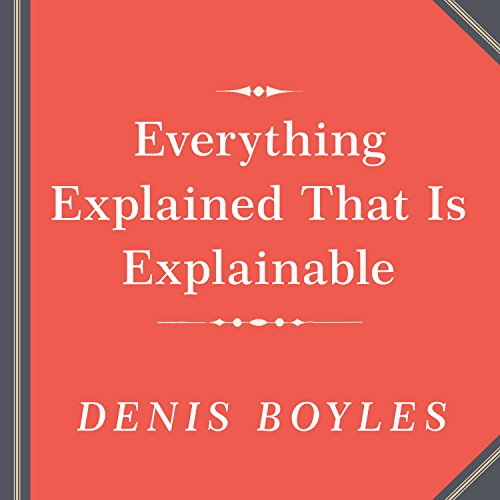 Everything Explained That Is Explainable audiobook cover art