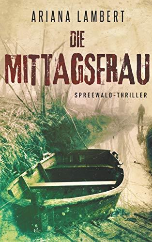 Buchseite und Rezensionen zu 'Die Mittagsfrau: Spreewald Thriller' von Lambert, Ariana