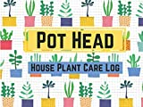 pot head house plant care journal: 8x6 journal with progress pages to add plant details, care and photos, log watering, growth, and more