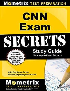 CNN Exam Secrets Study Guide  CNN Test Review for the Certified Nephrology Nurse Exam