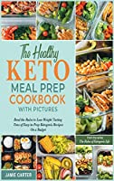 The Healthy Keto Meal Prep Cookbook with Pictures: Bend the Rules to Lose Weight Tasting Tens of Easy-to-Prep Ketogenic Recipes On a Budget (The Rules of Ketogenic Life)