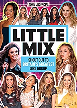 Little Mix: 100% Unofficial – Shout Out to Britain's Greatest Girl Group by [Farshore]