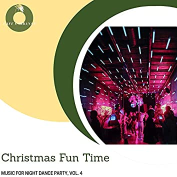 Christmas Fun Time - Music For Night Dance Party, Vol. 4
