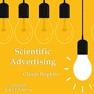 Scientific Advertising                   Written by:                                                                                                                                 Claude Hopkins                               Narrated by:                                                                                                                                 Barry J. Peterson                      Length: 1 hr and 57 mins     2 ratings     Overall 4.5