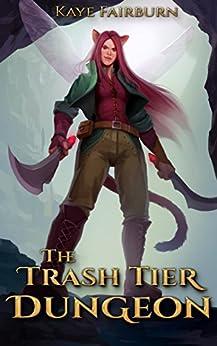 The Trash Tier Dungeon by [Kaye Fairburn]