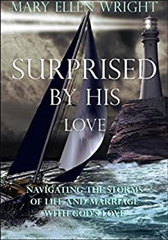 Surprised by His Love: Navigating the Storms of Life and Marriage With God's Love by [Mary Ellen Wright]