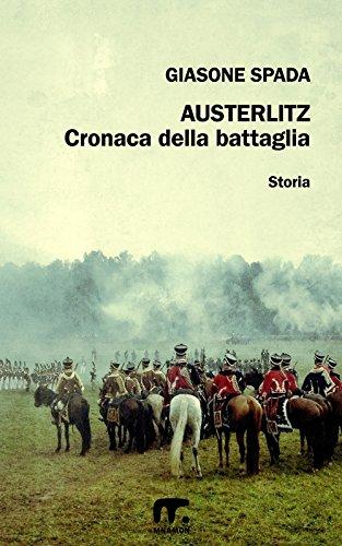 Austerlitz: Cronaca della battaglia (Italian Edition)