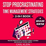 Stop Procrastinating and Time Management Strategies 2-in-1 Book: Proven Productivity Tactics to Beat Laziness and Develop Atomic Habits + Step-by-Step 30-Day Plan