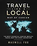 Travel Like a Local - Map of Cancun: The Most Essential Cancun (Mexico) Travel Map for Every Adventure [Idioma Inglés]