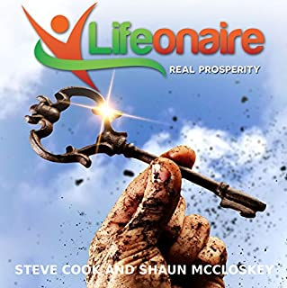 Lifeonaire                   By:                                                                                                                                 Steve Cook,                                                                                        Shaun McCloskey                               Narrated by:                                                                                                                                 Dan Ahlborn                      Length: 6 hrs and 41 mins     205 ratings     Overall 4.5