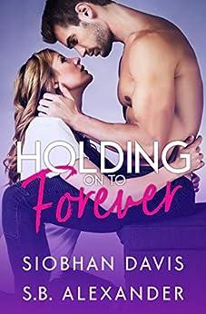 Holding on to Forever by [Siobhan Davis, S.B. Alexander, Kelly  Hartigan (XterraWeb), Sara Eirew]