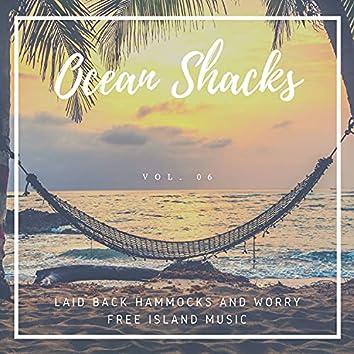 Ocean Shacks - Laid Back Hammocks And Worry Free Island Music, Vol. 06