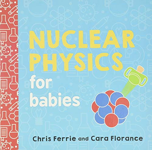 Nuclear Physics for Babies (Baby University)