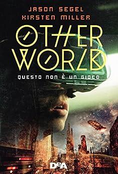 Otherworld: Questo non è un gioco di [Jason Segel, Kirsten Miller]