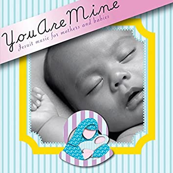 You Are Mine (Jesuit Music for Mothers and Babies)