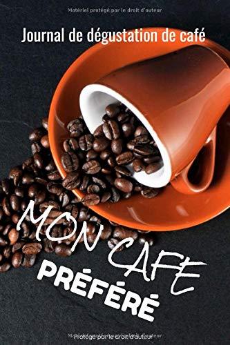 Mon café préféré : Journal de dégustation de café: Pour les amoureux de café | Journal de bord | 122 pages, 60 fiches à remplir | Dégustation de café ... de café | Fond noir Motif tasse de café