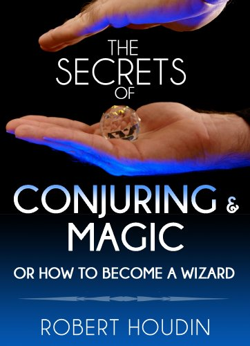 Magic Tricks: The Secrets of Conjuring and Magic or How to Become a Wizard: Learn The Best Magic and Card Tricks In The World (English Edition)