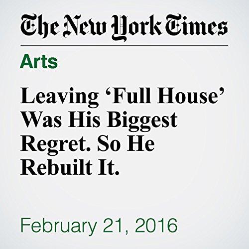 Leaving 'Full House' Was His Biggest Regret. So He Rebuilt It. audiobook cover art