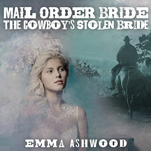 Mail Order Bride: The Cowboy's Stolen Bride audiobook cover art
