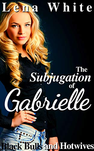The Subjugation of Gabrielle (Black Bulls and Hotwives Book 5)