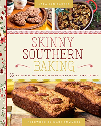 Skinny Southern Baking: 65 Gluten-Free, Dairy-Free, Refined Sugar-Free Southern Classics