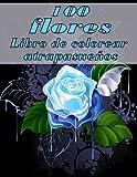 100 flores Libro de colorear atrapasueños: Libro para colorear con 100 diseños florales detallados para relajarse y aliviar el estrés (Libros para colorear intrincados para adultos)