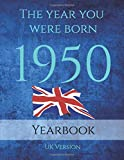 The Year You Were Born 1950: An 89 page A4 book full of interesting facts about the year you were born. Topics on History of Britain, Events of the ... Births, Sporting Events and much more.