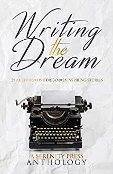 Writing the Dream: 25 authors ~ 1 Dream ~ 25 inspiring stories. by [Serenity Press]
