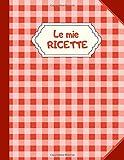 le mie ricette: quaderno di ricette da scrivere per 100   dimensioni 21,59 cm x 27,94 cm   idea regalo